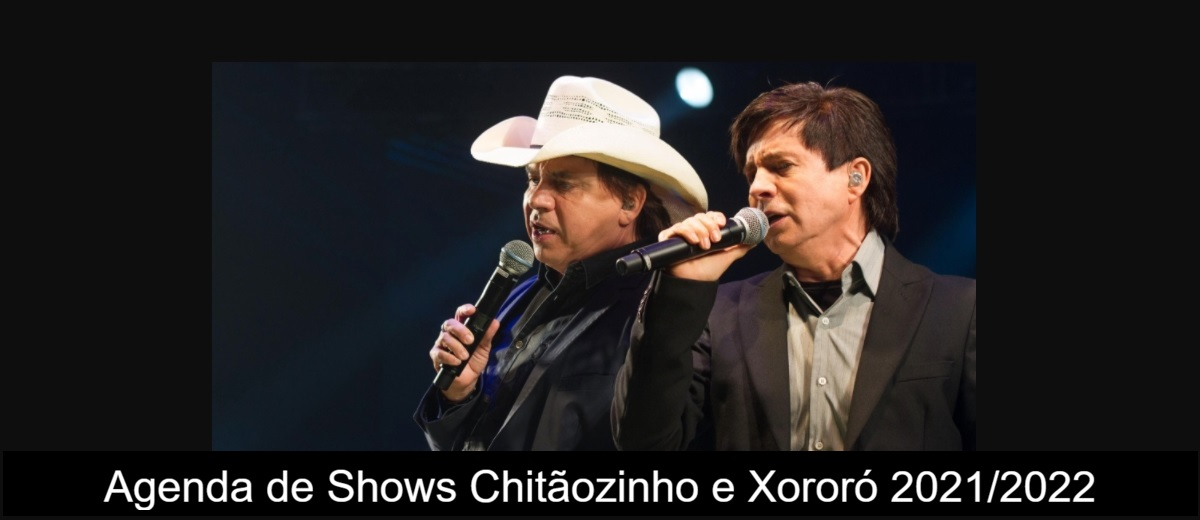 Agenda de Shows Chitãozinho e Xororó 2021 2022