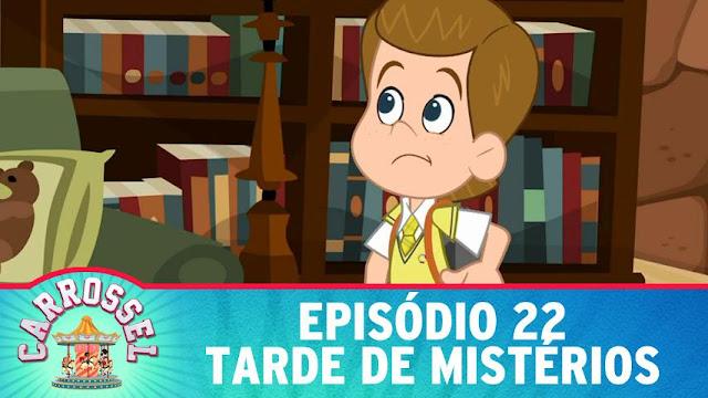 22 Assistir CARROSSEL DESENHO ANIMADO EPISÓDIO 22 - TARDE DE MISTÉRIOS