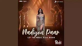 Checkout new song Nadiyon paar lyrics penned by IP singh & Jigar SArasiya