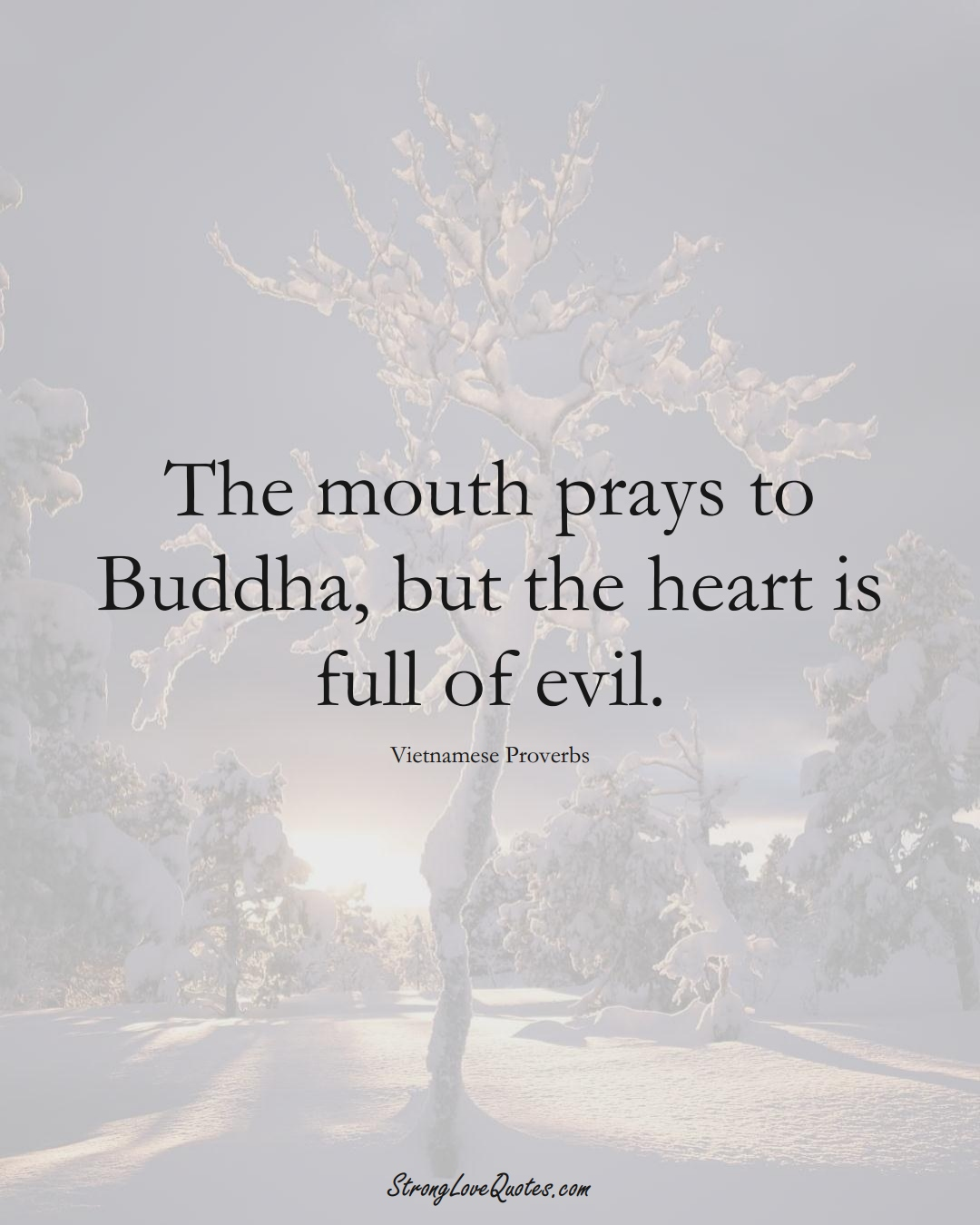 The mouth prays to Buddha, but the heart is full of evil. (Vietnamese Sayings);  #AsianSayings