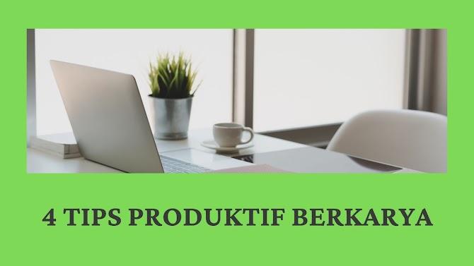 4 Tips Produktif Berkarya