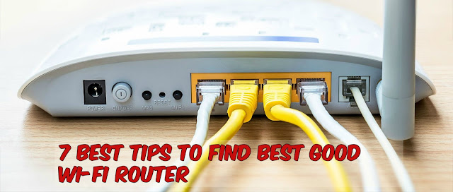 7 Best Tips To Find Best Good Wi-Fi Router