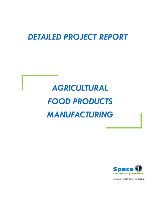 Project Report on Agricultural Food Products Manufacturing