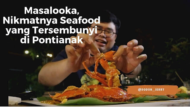 Masalooka, Nikmatnya Seafood yang Tersembunyi di Pontianak