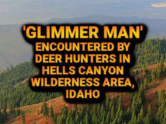 'Glimmer Man' Encountered by Deer Hunters in Hells Canyon Wilderness Area, Idaho