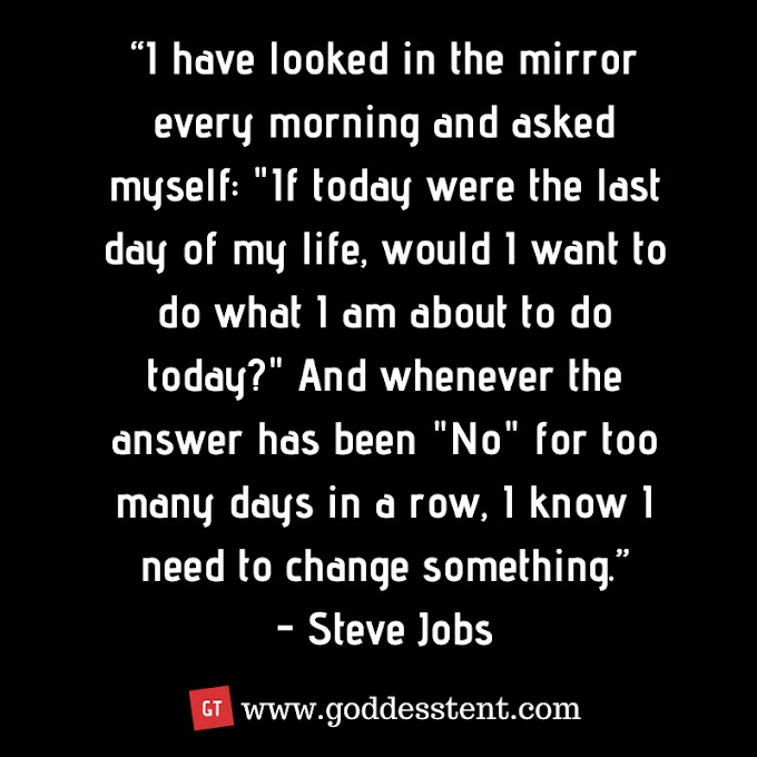 """""""I have looked in the mirror every morning and asked... by Steve Jobs"""