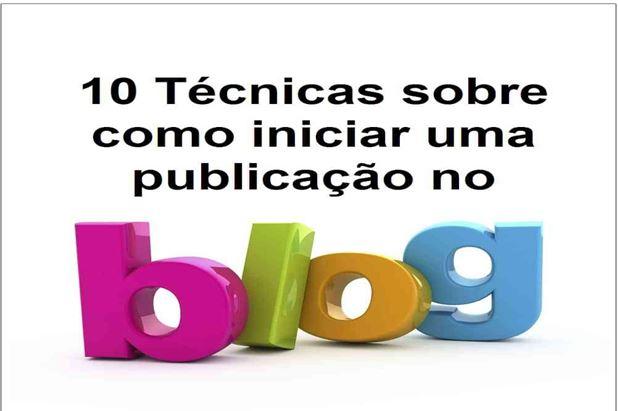 10 Técnicas sobre como iniciar uma publicação no blog