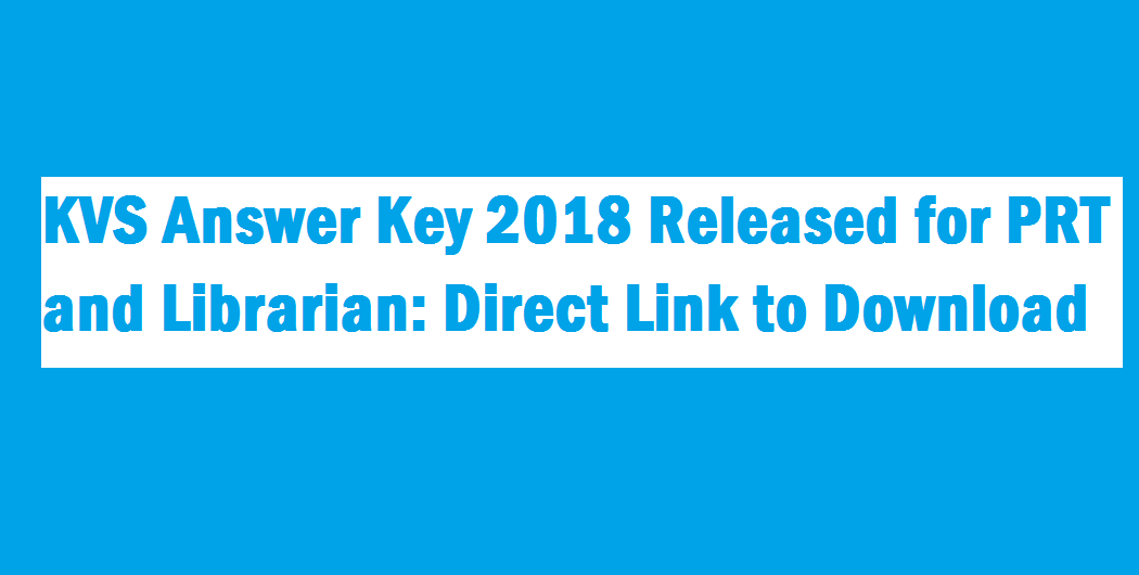 KVS Answer Key 2018 Released for PRT and Librarian: Direct