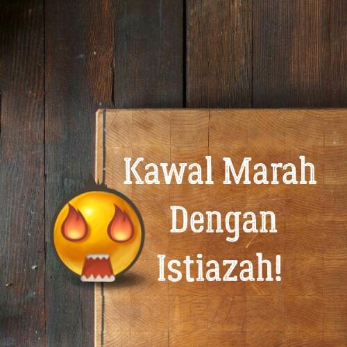 KAWAL MARAH DENGAN ISTIAZAH