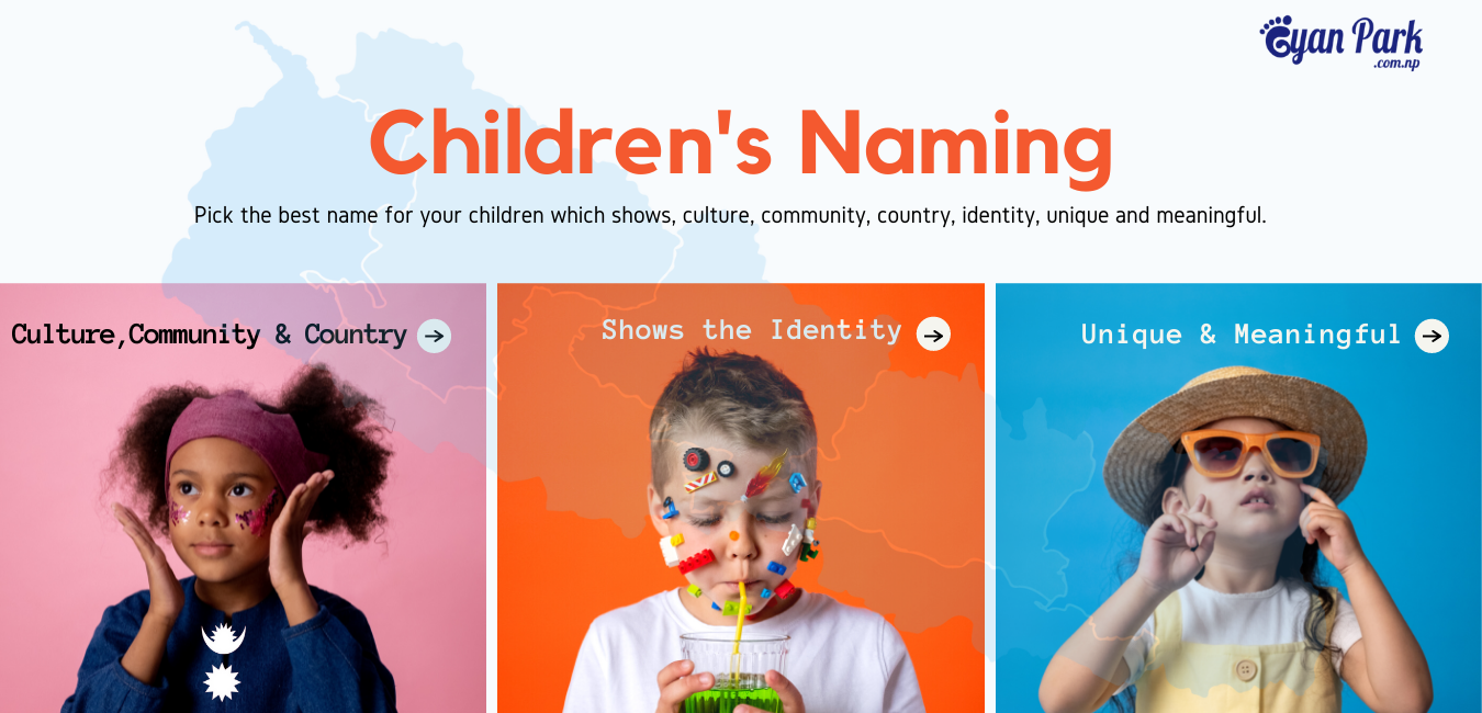 Pick the best name for your children which shows, culture, community, country, identity, unique and meaningful.