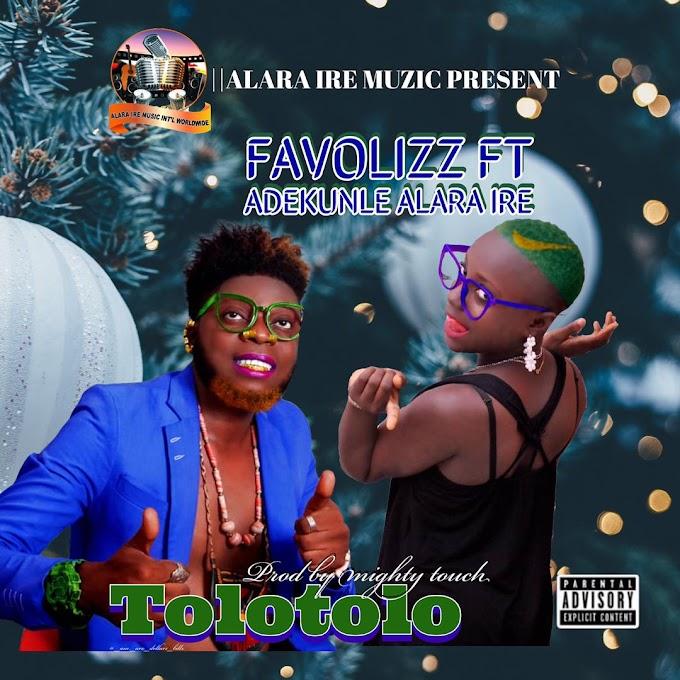 Favolizz ft Adekunle Alara ire Tolotolo