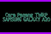 Cara Pasang TWRP samsung Galaxy A 20