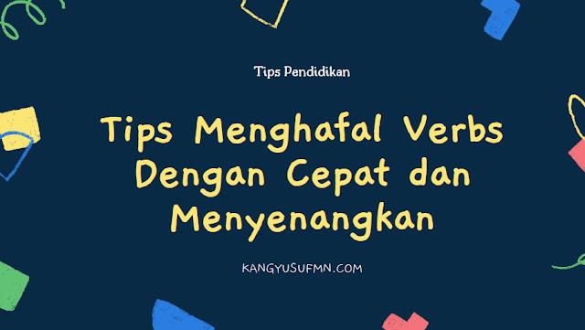 Tips Menghafal Verbs Dengan Cepat dan Menyenangkan