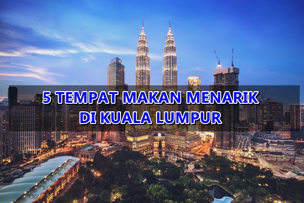 5 Tempat Makan Menarik di Kuala Lumpur