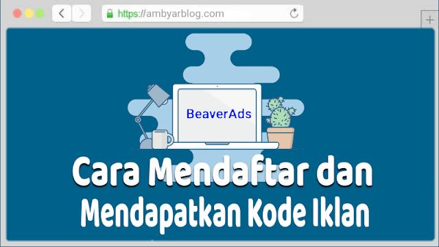 Cara Mendaftar dan Mendapatkan Kode Iklan BeaverAds