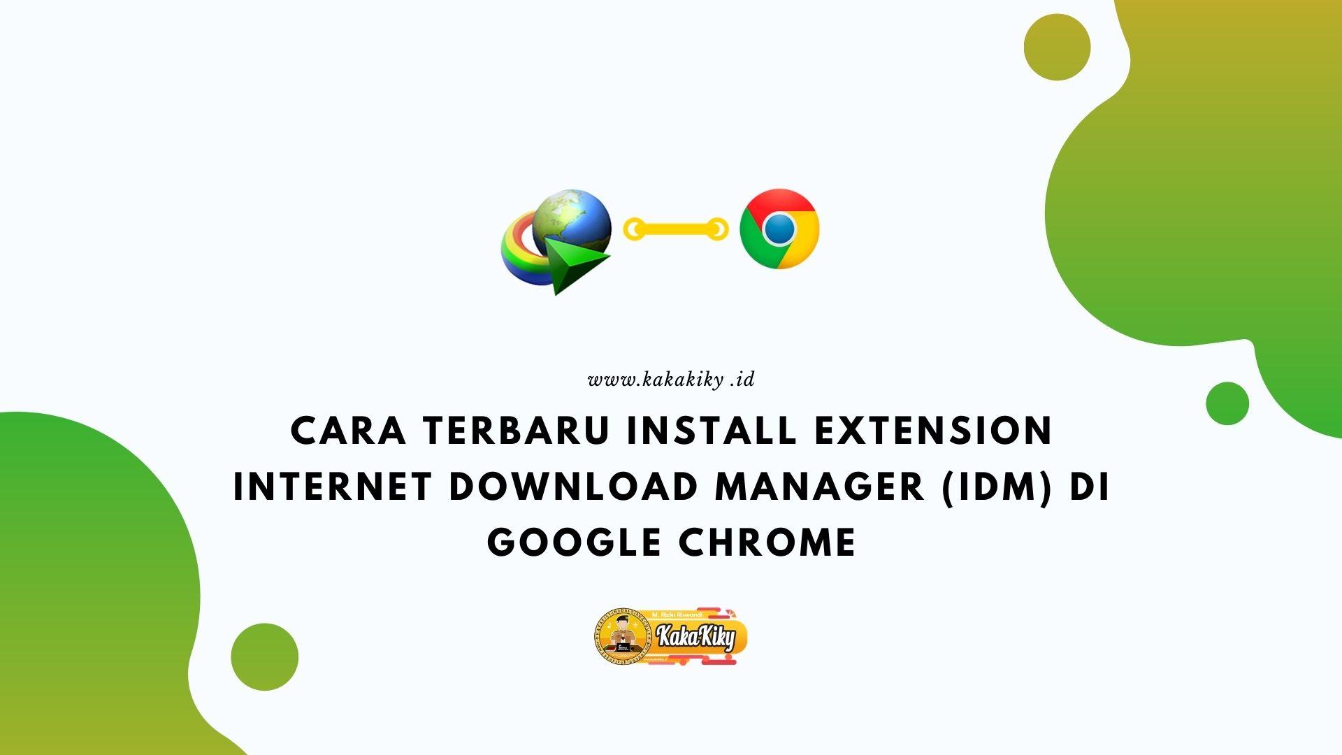 Cara Terbaru Install Extension Internet Download Manager Idm Di Google Chrome Kakakiky Blog Edukasi