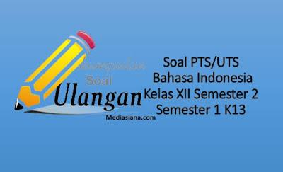 Soal UTS/PTS Bahasa Indonesia Kelas XII Semester 2 Kurikulum 2013