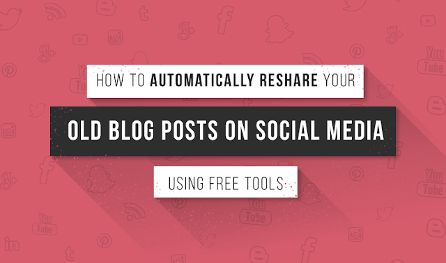 How to Automatically Reshare Your Old Blog Post On Social Media Using Free Tools