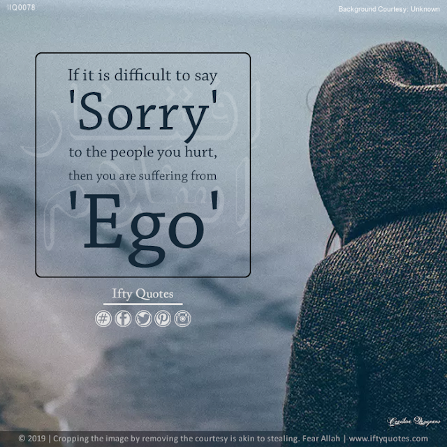 Ifty Quotes | If it is difficult to say Sorry to the people you hurt then you are suffering from Ego. | Iftikhar Islam
