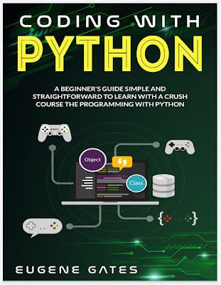 Coding with Python: A Simple And Straightforward Guide For Beginners To Learn Fast Programming With Python