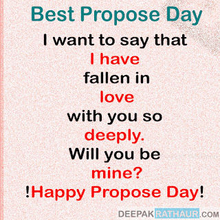 I want to say that I have fallen in love with you so deeply. Will you be mine? !Happy Propose Day!