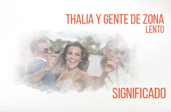 Lento significado de la canción Thalía Gente de Zona.