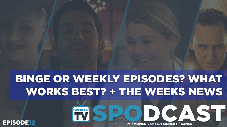 Binge or Weekly Episodes? What works best? + the weeks news roundup  - SpoilerTV Spodcast 12