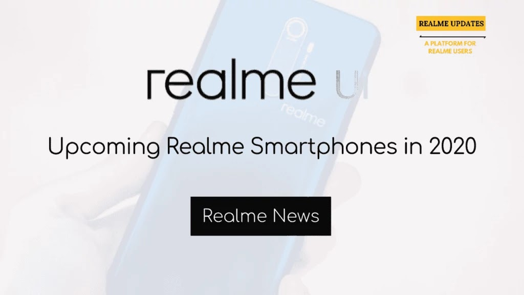 Upcoming Realme Smartphones in 2020 - Realme Updates