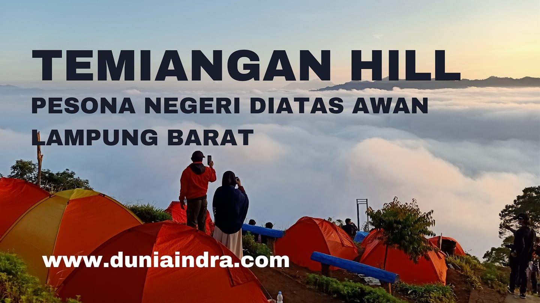 Temiangan Hill Pesona Negeri Diatas Awan Lampung Barat Duniaindra