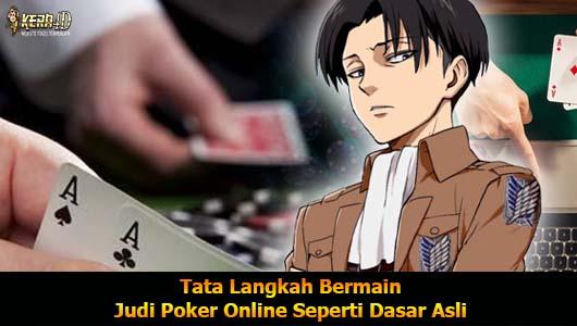 Tata Langkah Bermain Judi Poker Online Seperti Dasar Asli