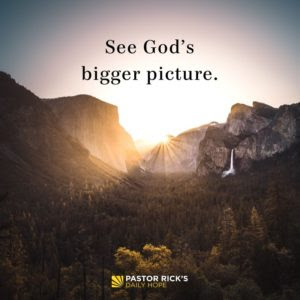 See God's Bigger Picture by Rick Warren