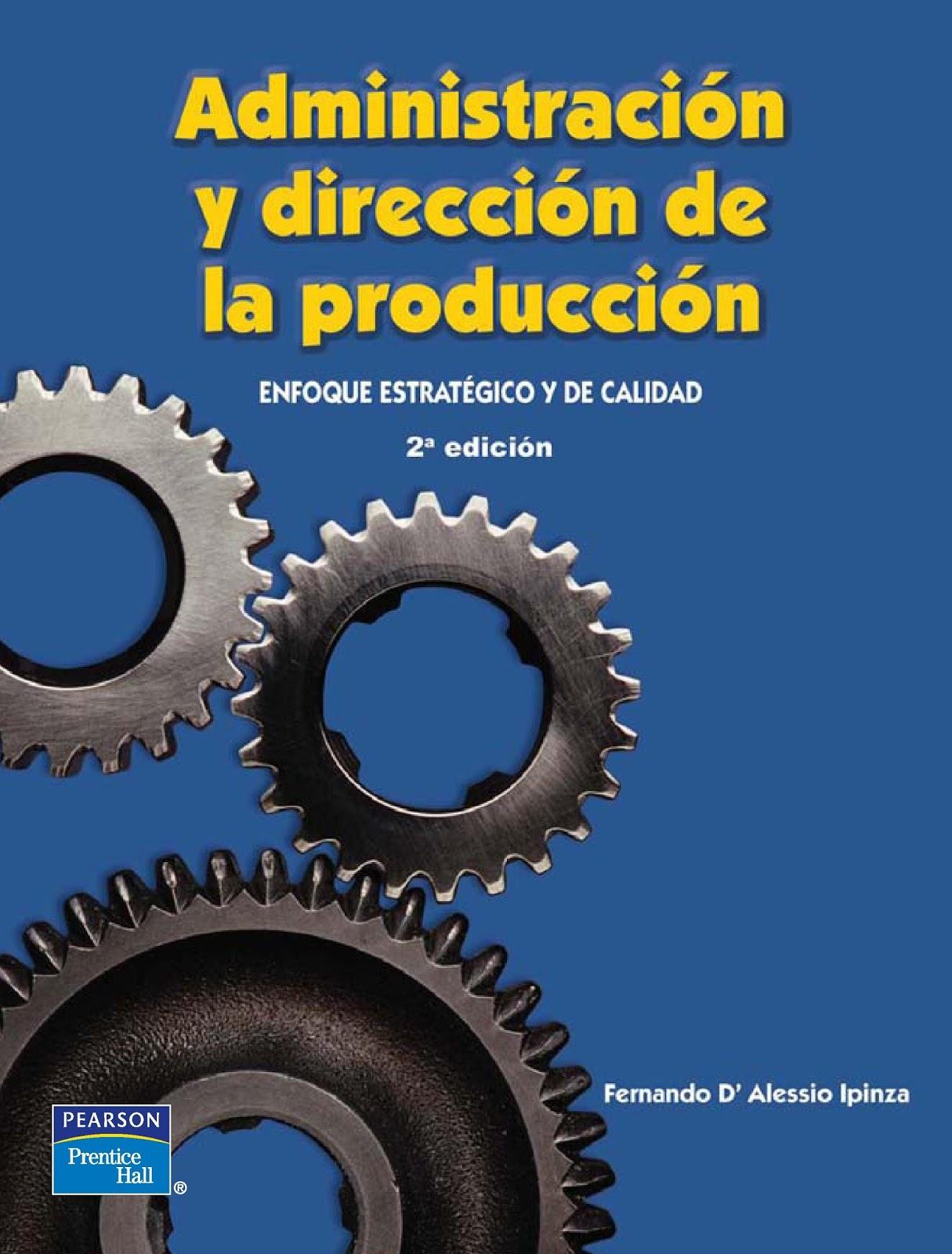Administración y dirección de la producción: Enfoque estratégico y de la calidad, 2da Edición – Fernando D´Alessio Ipinza