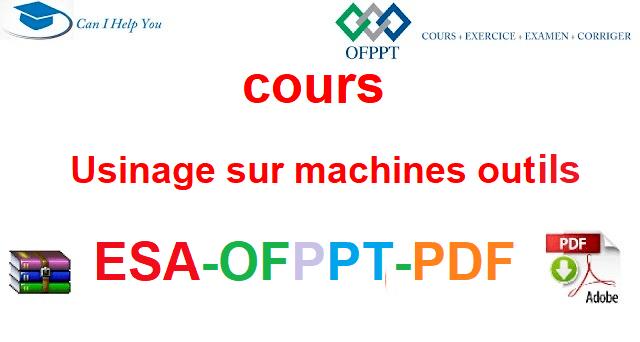 Usinage sur machines outils  Électromécanique des Systèmes Automatisées-ESA-OFPPT-PDF
