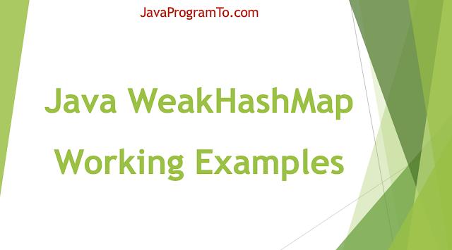 Java WeakHashMap Working Examples