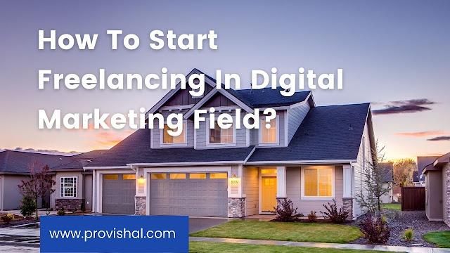 How To Start Freelancing In Digital Marketing Field?