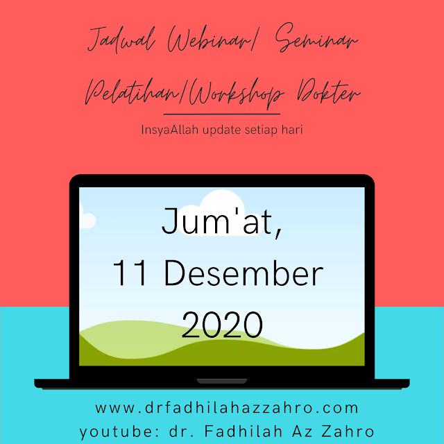 (Jum'at, 11 Desember 2020) Jadwal Webinar/ Seminar Pelatihan/ Workshop Dokter