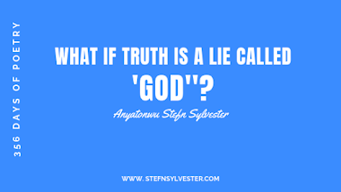 What If Truth Is A Lie Called 'God'? | Stefn Sylvester Anyatonwu