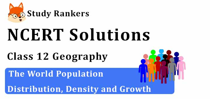 NCERT Solutions for Class 12 Geography Chapter 2 The World Population Distribution, Density and Growth