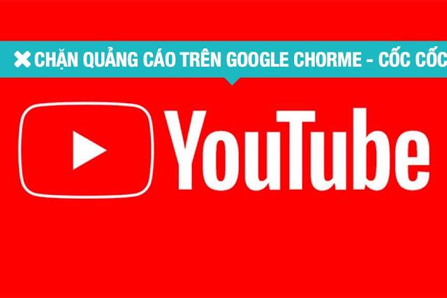 Chặn quảng cáo trên google Chorme và Cốc Cốc