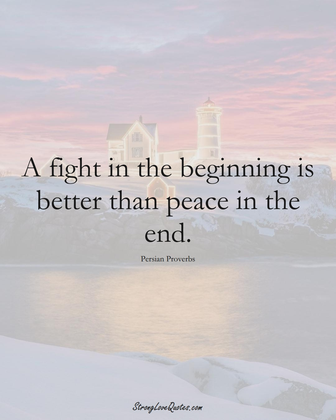 A fight in the beginning is better than peace in the end. (Persian Sayings);  #aVarietyofCulturesSayings
