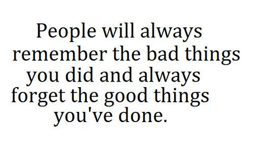 [Quotes] People Will Always Remember The Bad Things You