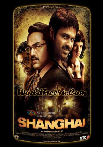 Poster Of Shanghai (2012) Hindi Movie Theatrical Trailer Free Download Watch Online At worldofree.co