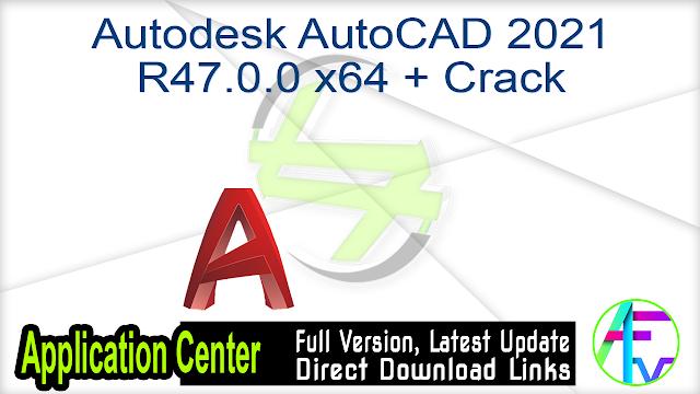 Autodesk AutoCAD 2021 R47.0.0 x64 + Crack