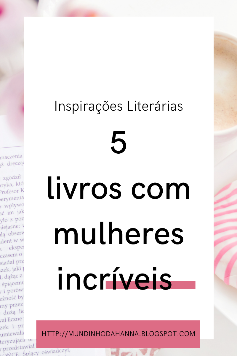 Inspirações literárias | 5 livros com mulheres incríveis
