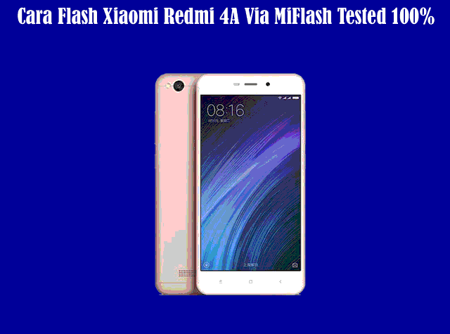 Cara Flash Xiaomi Redmi 4A Via MiFlash Tested 100% (Mengatasi Bootloop Xiaomi Redmi 4A)