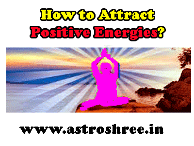 How To Attract Positive Energies For Success?