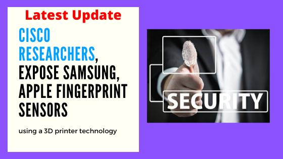 Cisco researchers, expose Samsung, Apple fingerprint sensors using a 3D printer technology