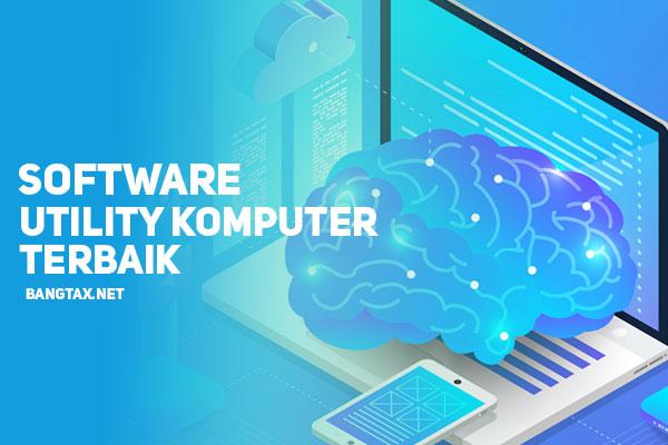 Berikut! 4 Software Utility Komputer Unggulan Terpopuler