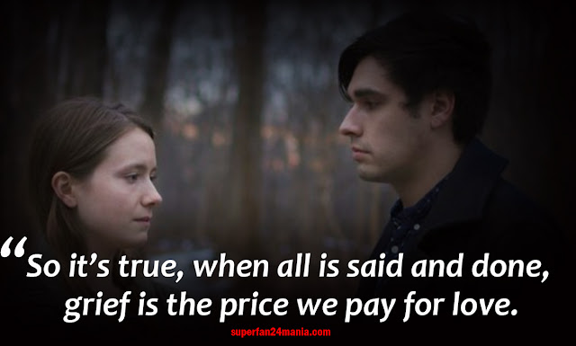 So it's true, when all is said and done, grief is the price we pay for love.