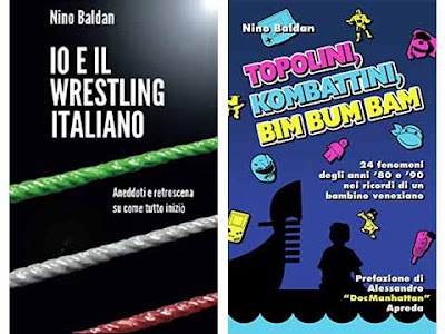 """Due libri di Nino Baldan: ''Io e il wrestling italiano"""" e ''Topolini, Kombattini, Bim Bum Bam''"""
